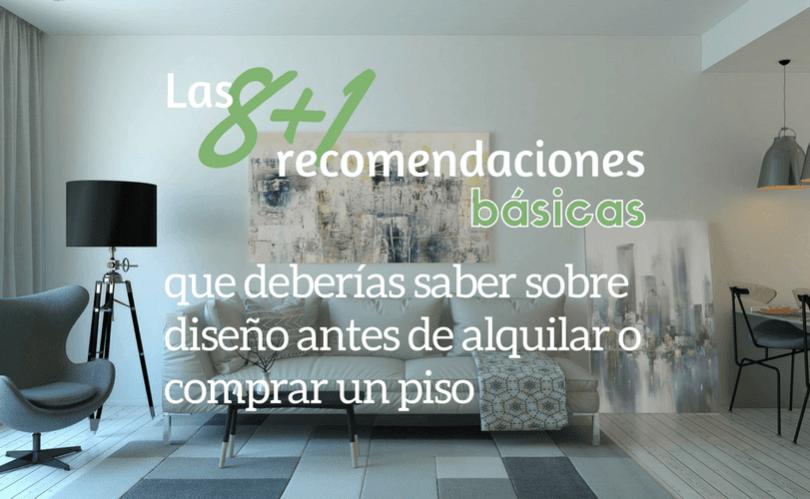 Las 8+1 recomendaciones básicas que deberías saber sobre diseño antes de alquilar o comprar un piso