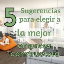 5 Sugerencias para elegir a la mejor empresa constructora