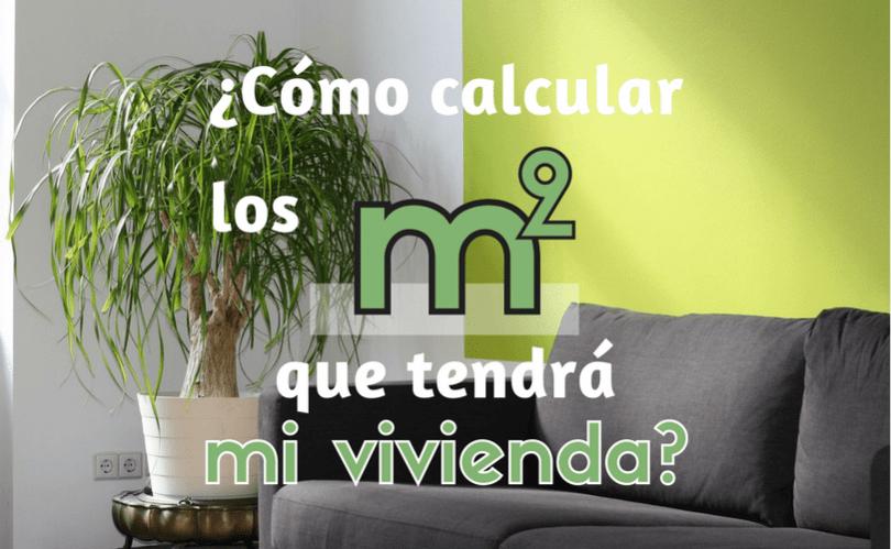 ¿Cómo calcular los metros cuadrados que tendrá mi vivienda?