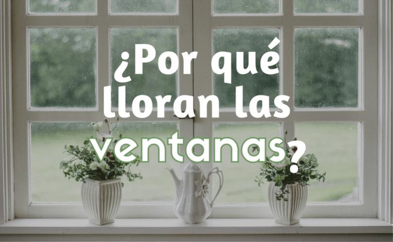 ¿Por qué lloran las ventanas?