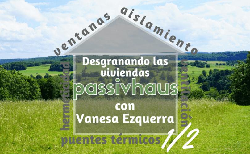 Desgranando las viviendas Passivhaus, con Vanesa Ezquerra (Parte 1/2)