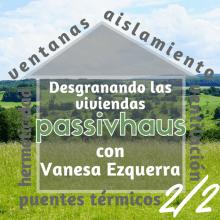 Desgranando las viviendas Passivhaus, con Vanesa Ezquerra (Parte 2/2)