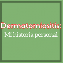 Dermatomiositis: Mi historia personal