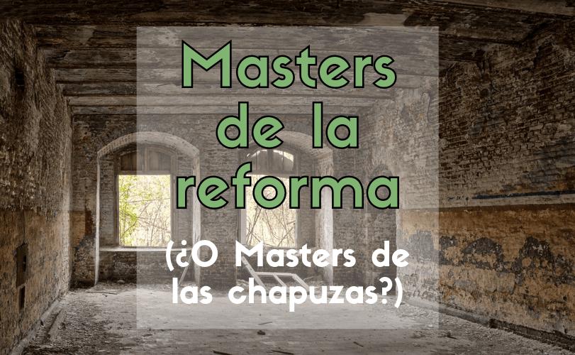 Masters de la reforma (¿O Masters de las chapuzas?)
