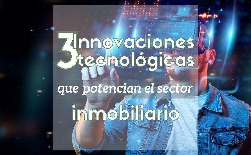 3 innovaciones tecnológicas sector inmobiliario