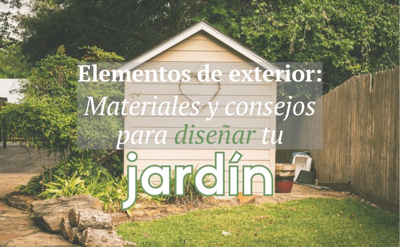 Elementos de exterior: Materiales y consejos para diseñar tu jardín